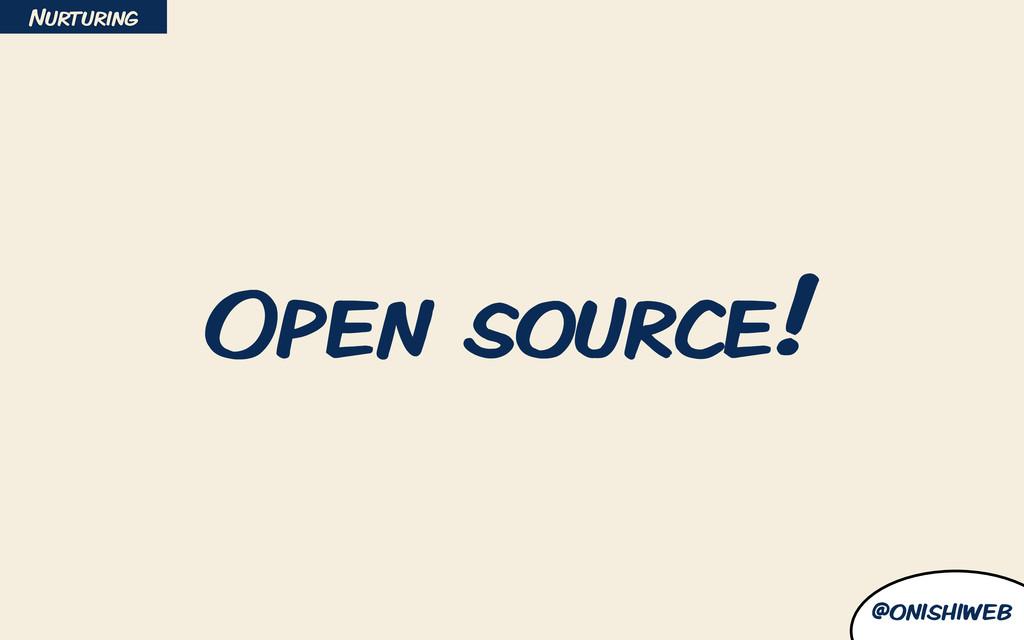 @onishiweb Open source! Nurturing