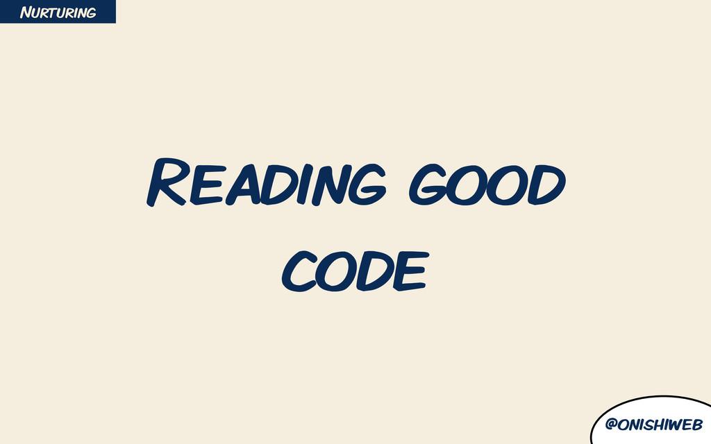 @onishiweb Reading good code Nurturing