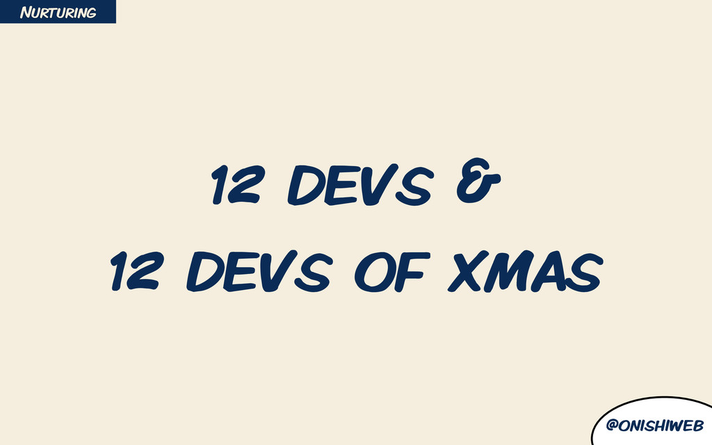 @onishiweb 12 devs & 12 devs of xmas Nurturing