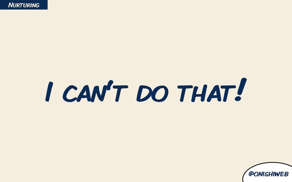 @onishiweb I can't do that! Nurturing