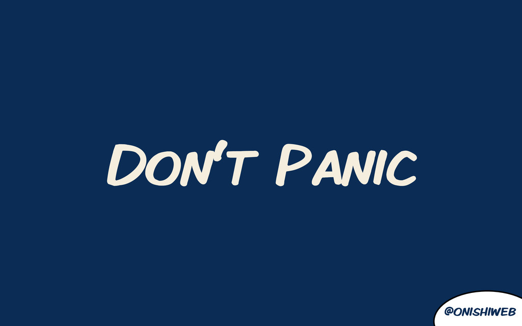 @onishiweb Don't Panic