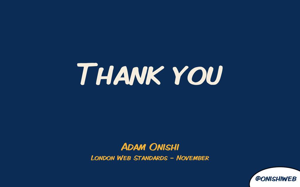 @onishiweb Thank you Adam Onishi London Web Sta...