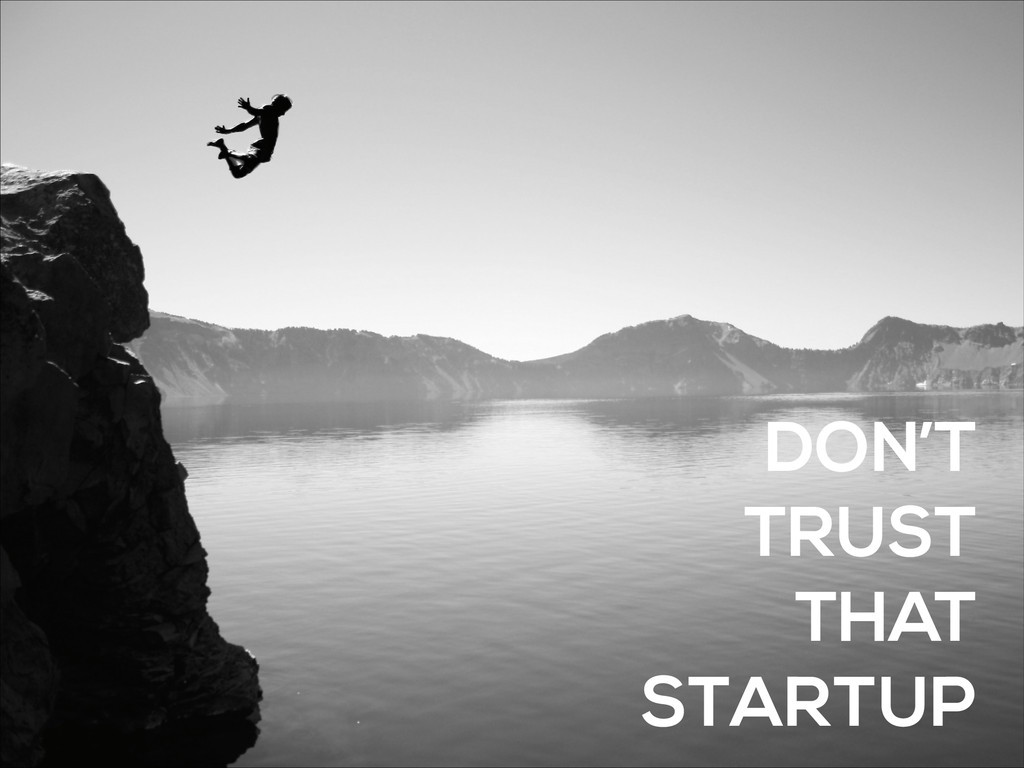 DON'T TRUST THAT STARTUP