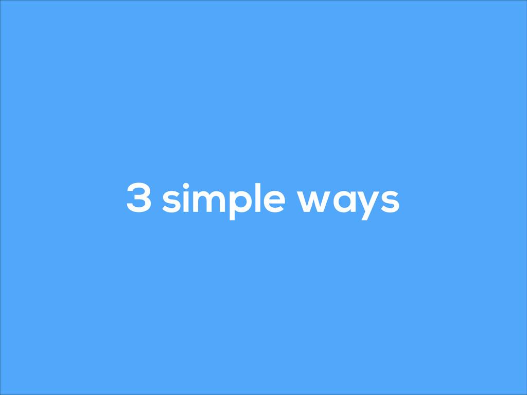 3 simple ways