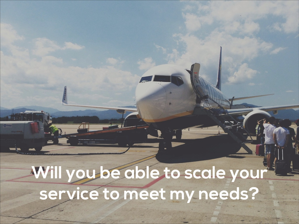 Will you be able to scale your service to meet ...