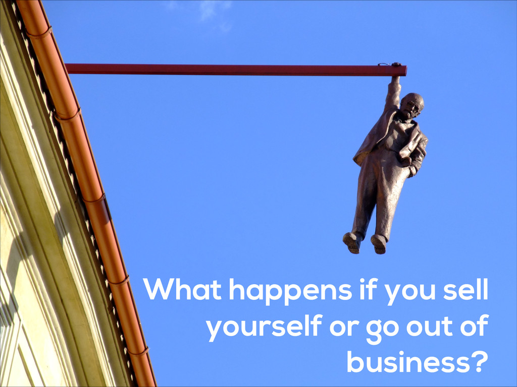 What happens if you sell yourself or go out of ...