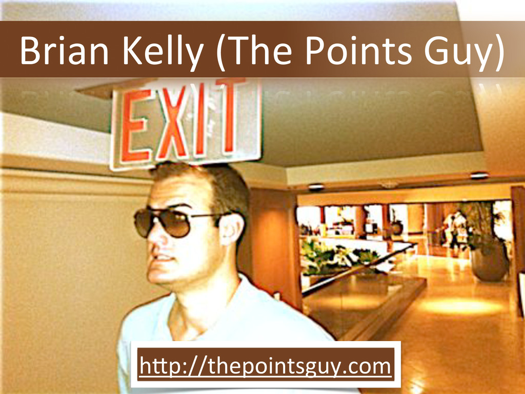 hXp://thepointsguy.com Brian'Kelly'(The'Points'...