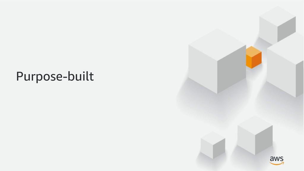 Purpose-built