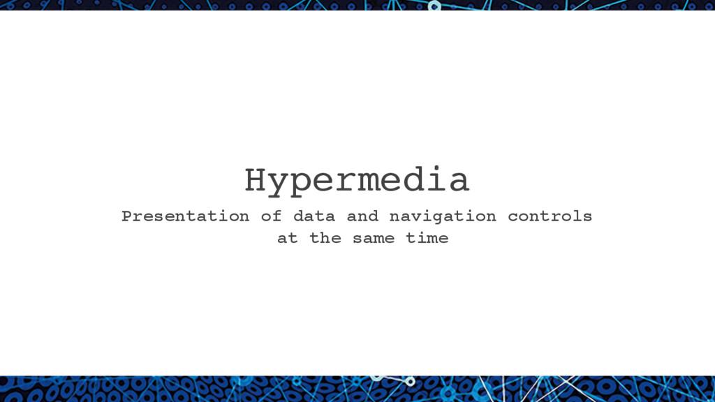 Hypermedia Presentation of data and navigation ...