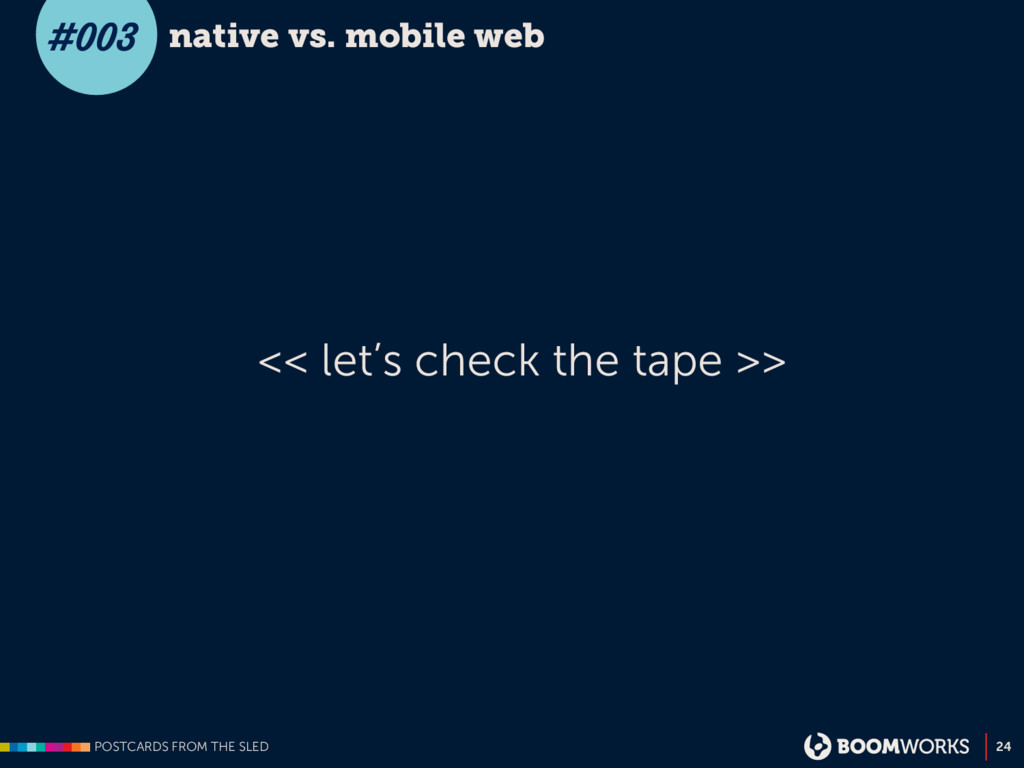 POSTCARDS FROM THE SLED 24 native vs. mobile we...