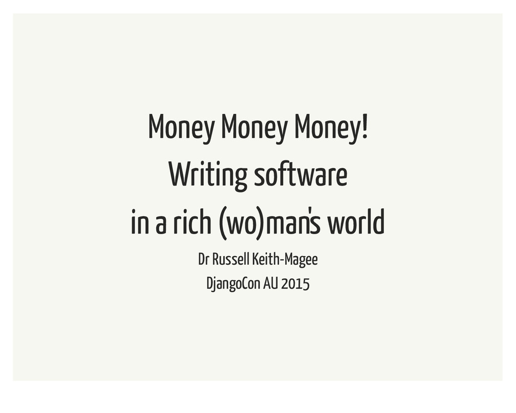 Money Money Money! Writing software in a rich (...