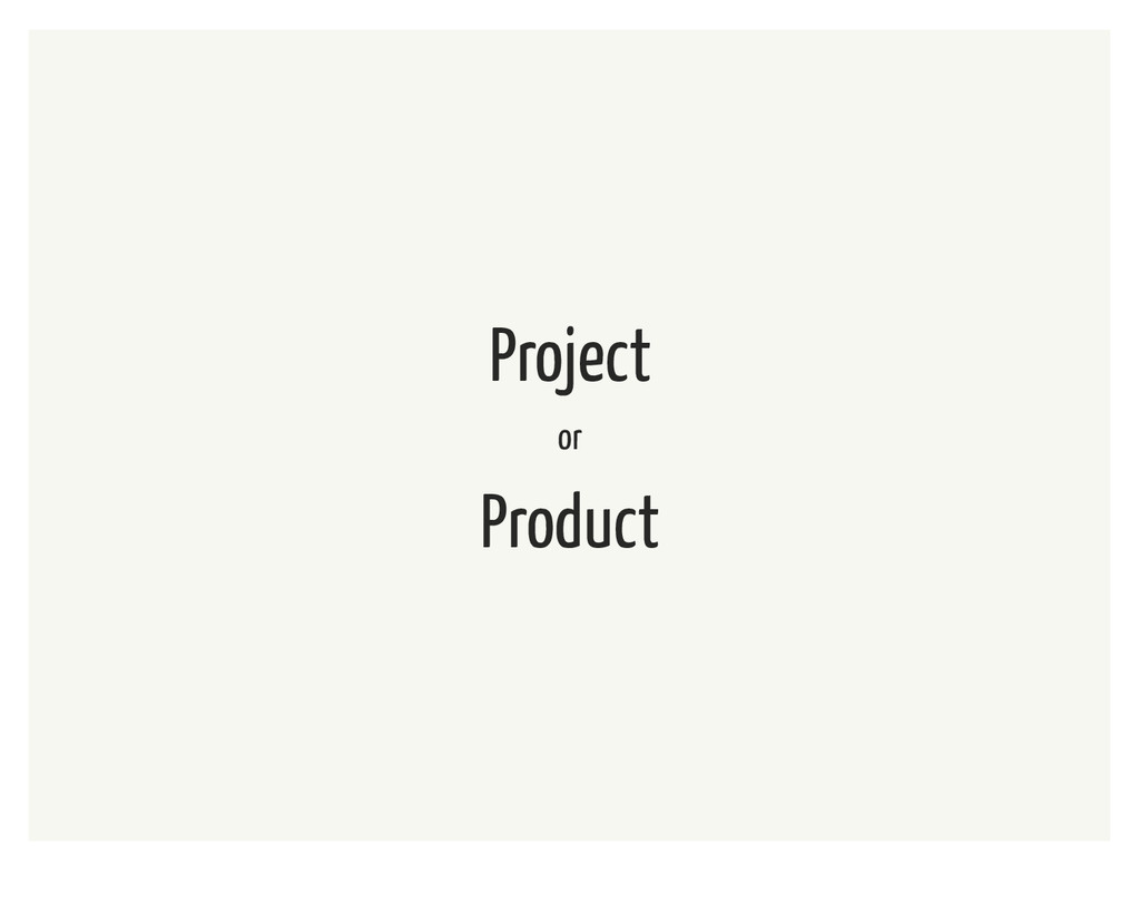 Project or Product