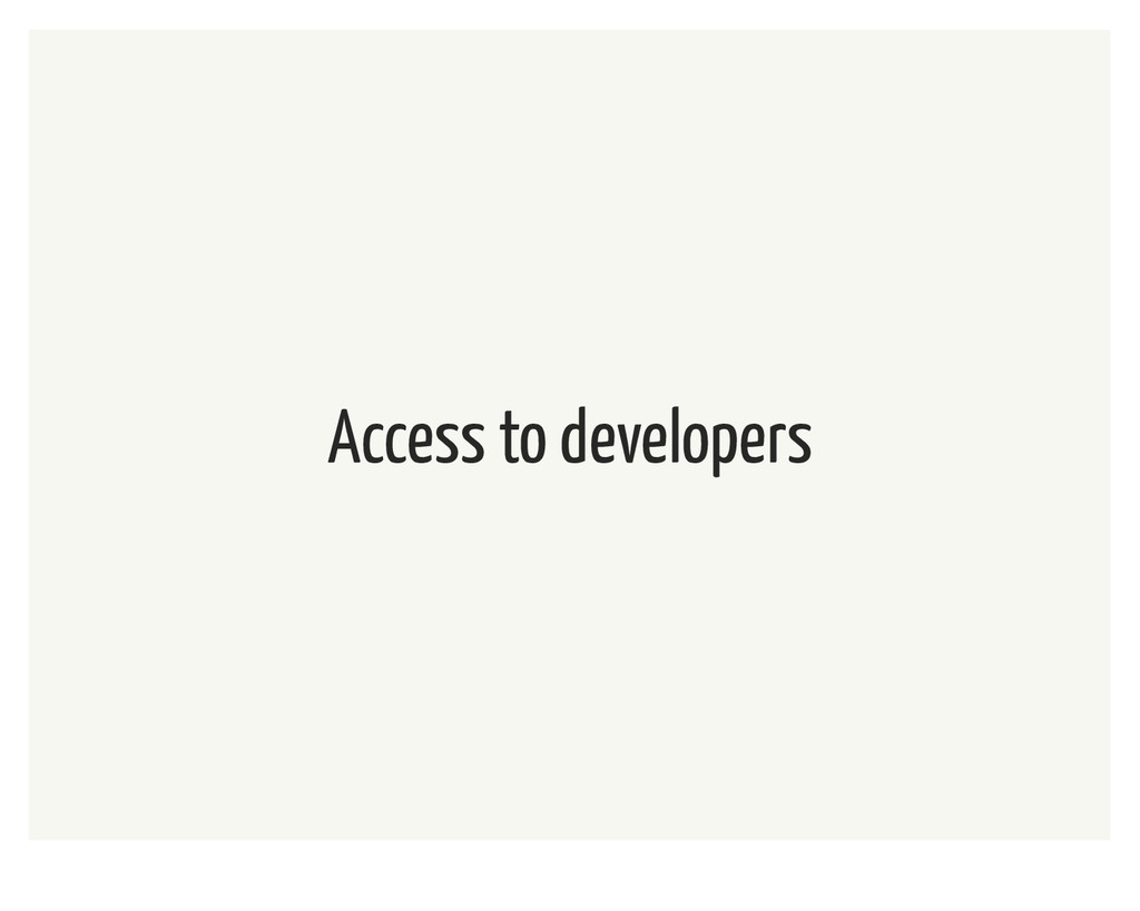 Access to developers