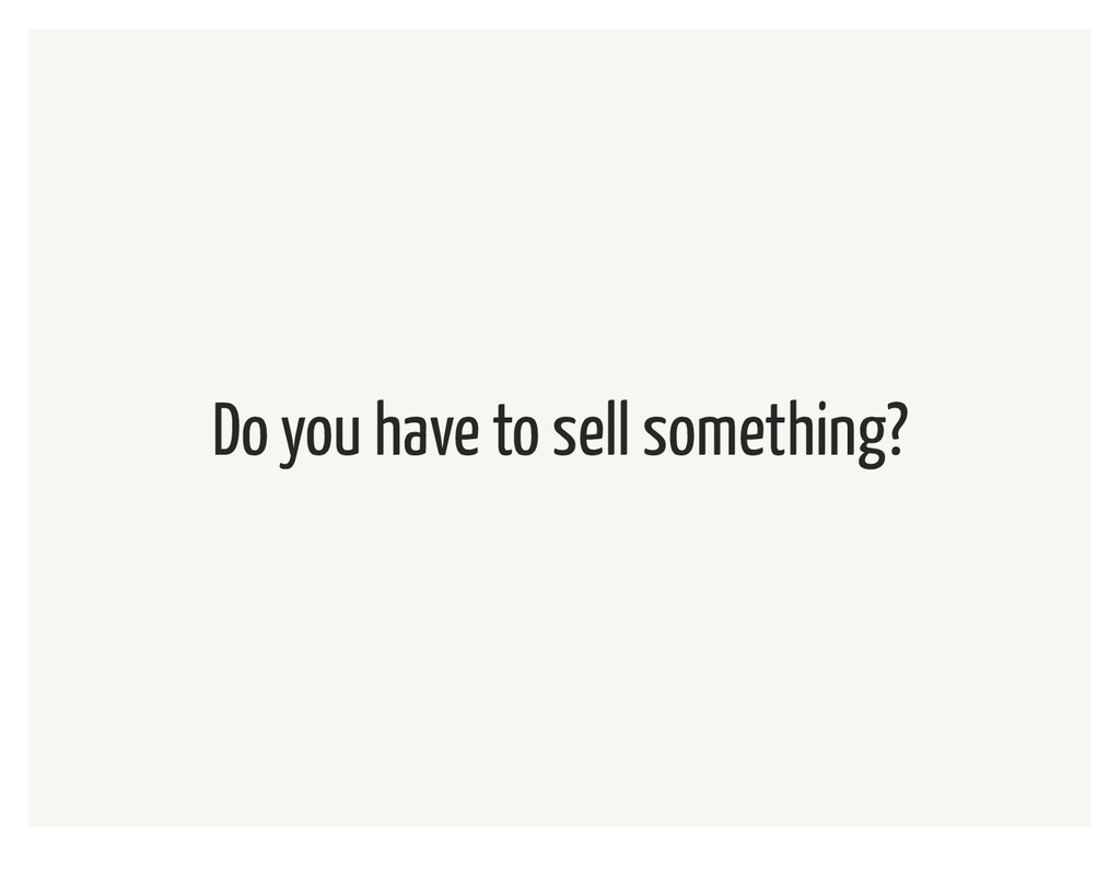 Do you have to sell something?