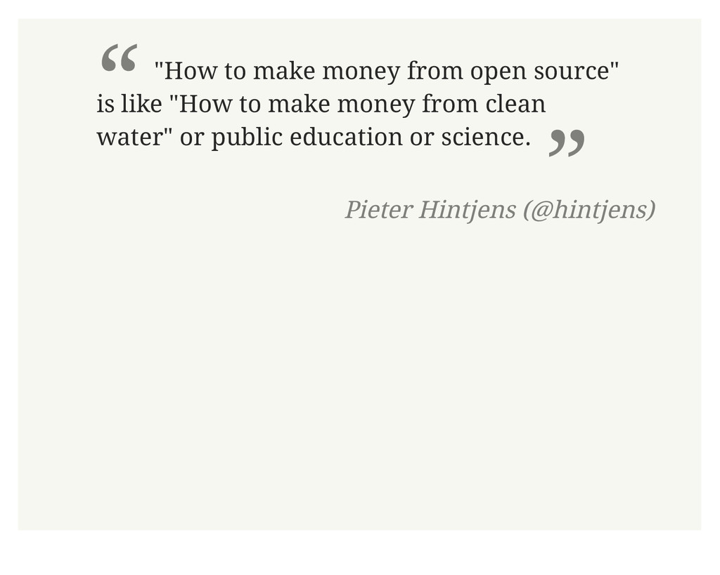 """"""" """"How to make money from open source"""" is like ..."""