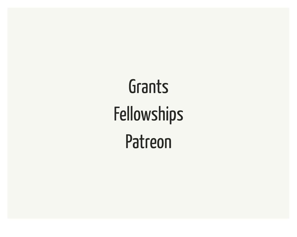 Grants Fellowships Patreon