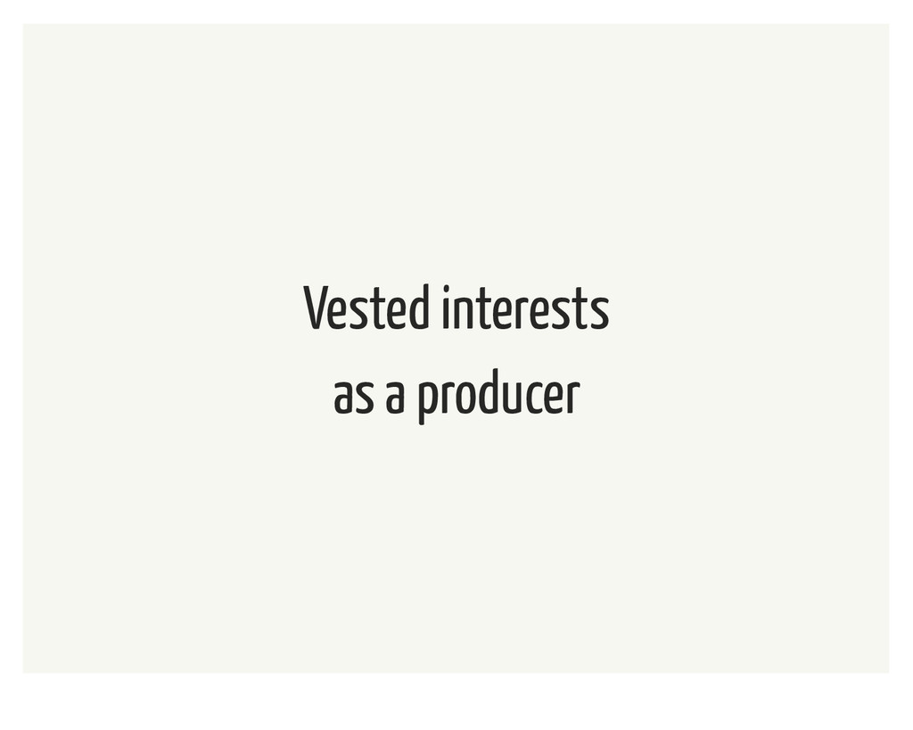 Vested interests as a producer