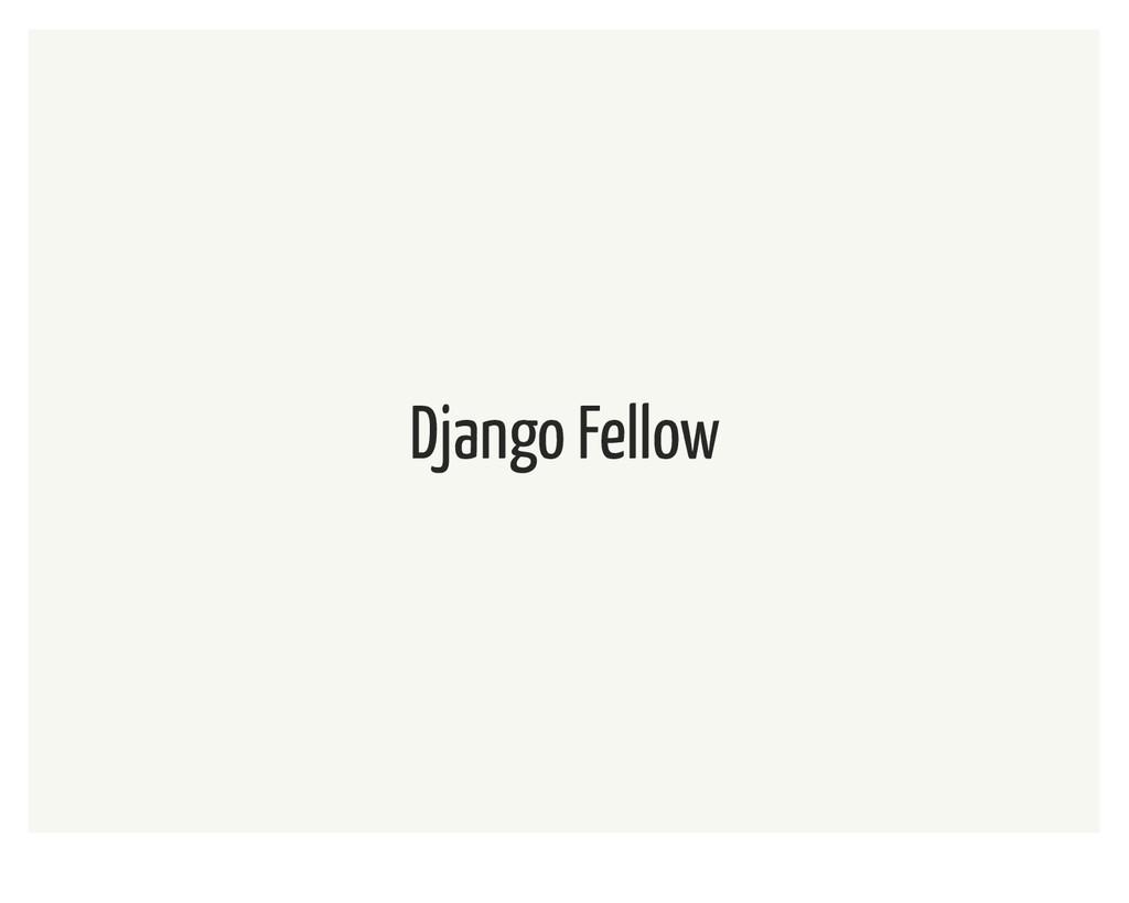Django Fellow