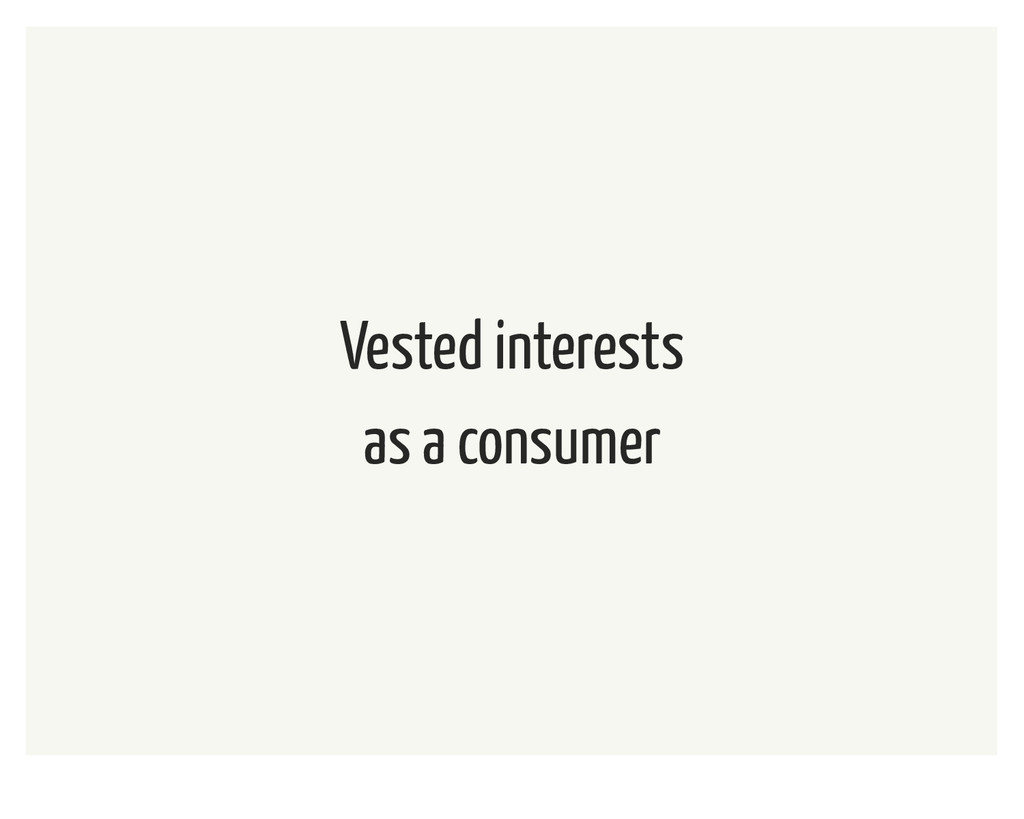 Vested interests as a consumer
