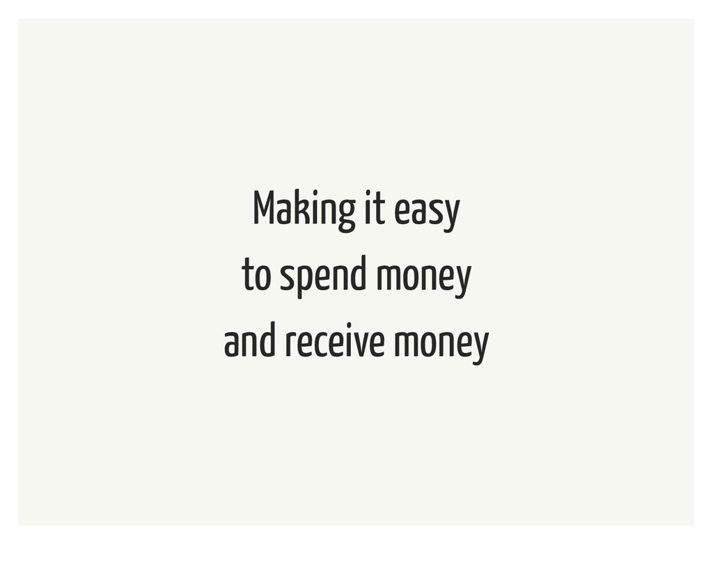Making it easy to spend money and receive money
