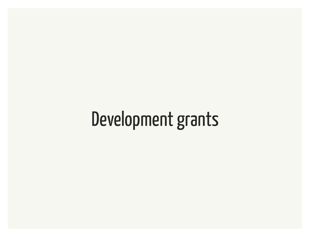 Development grants
