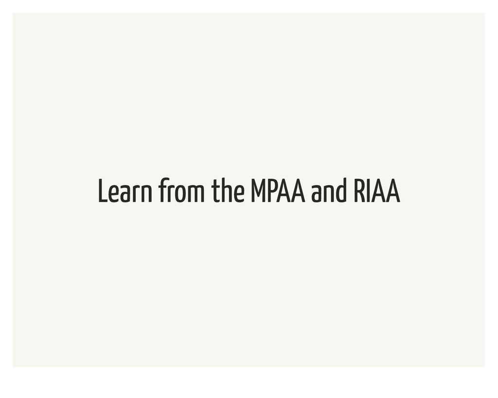 Learn from the MPAA and RIAA