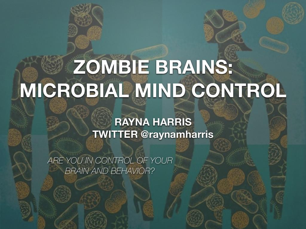 ZOMBIE BRAINS: MICROBIAL MIND CONTROL RAYNA HAR...