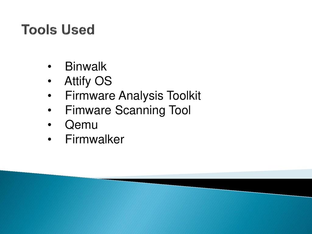 • Binwalk • Attify OS • Firmware Analysis Toolk...