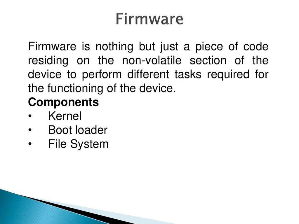 Firmware is nothing but just a piece of code re...