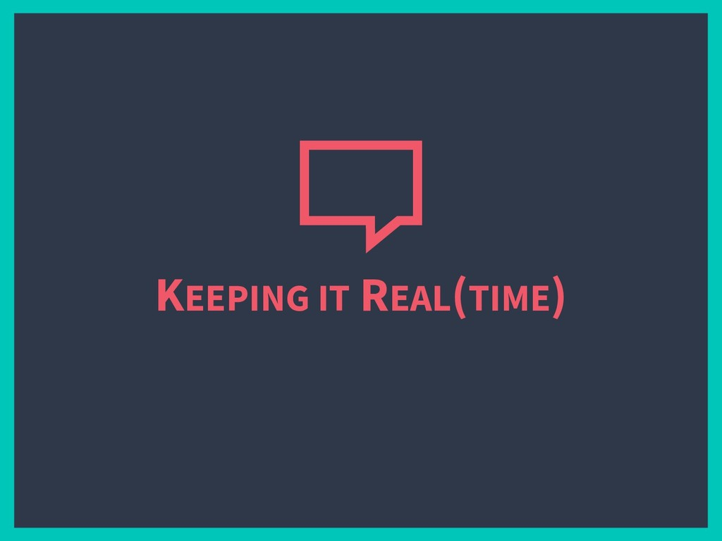 KEEPING IT REAL(TIME)