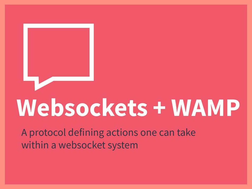 Websockets + WAMP A protocol defining actions o...