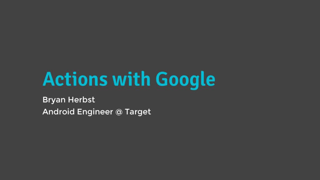 Actions with Google Bryan Herbst Android Engine...