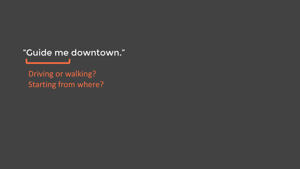 """""""Guide me downtown."""" Driving or walking? Starti..."""
