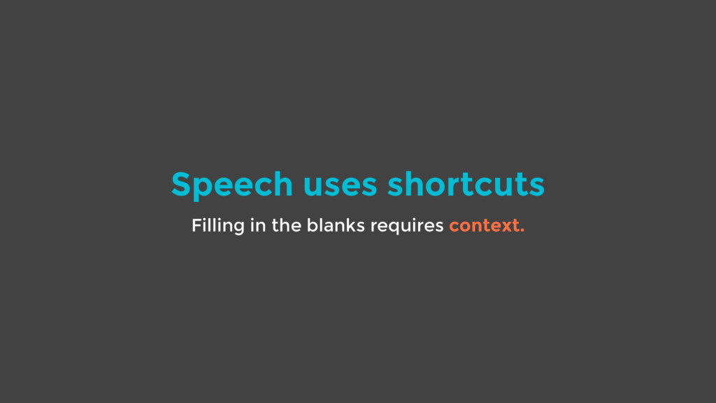 Speech uses shortcuts Filling in the blanks req...