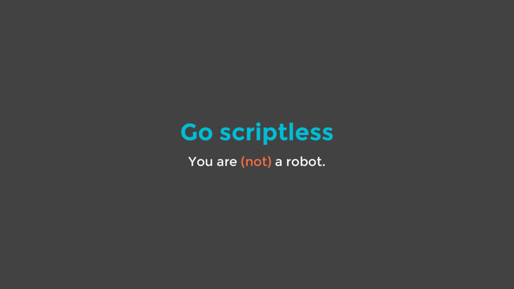 Go scriptless You are (not) a robot.