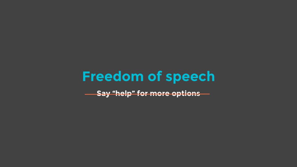 "Freedom of speech Say ""help"" for more options"