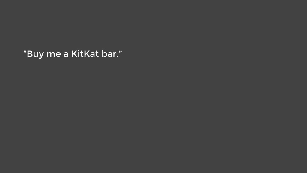 """Buy me a KitKat bar."""
