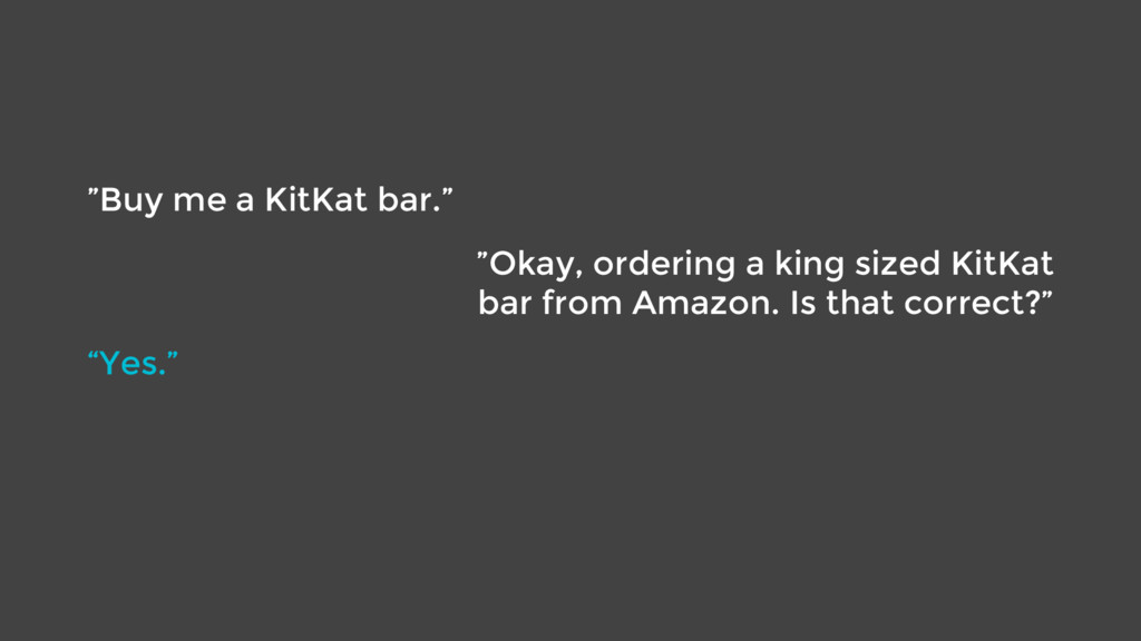 """Buy me a KitKat bar."" ""Okay, ordering a king s..."