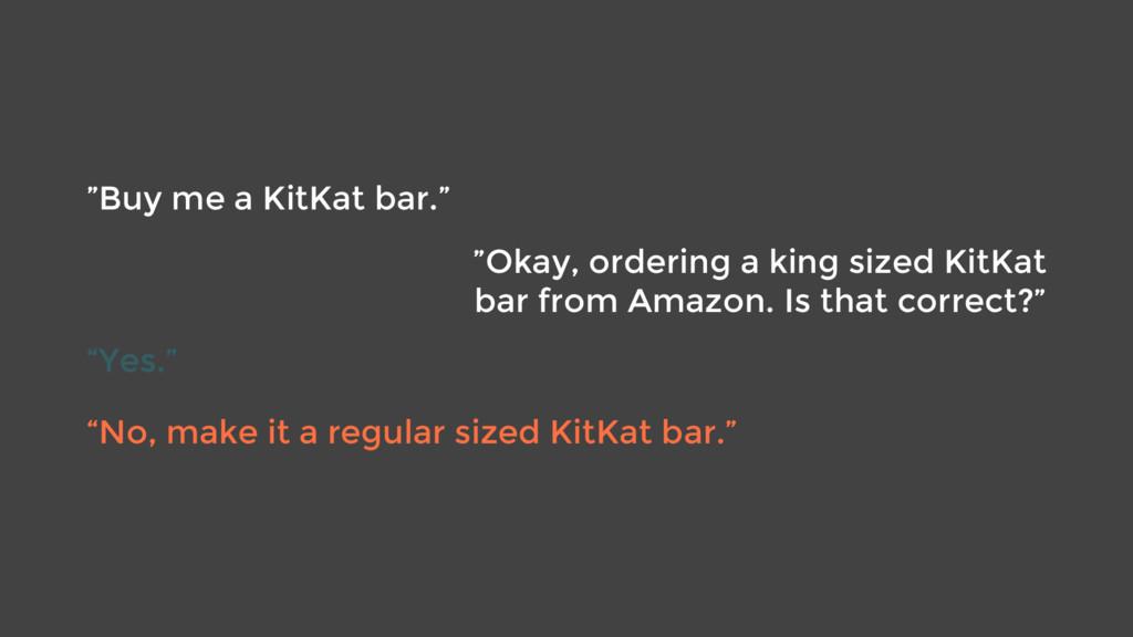 """Buy me a KitKat bar."" ""Okay, ordering a king s..."