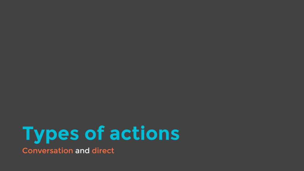 Types of actions Conversation and direct