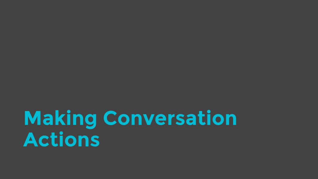 Making Conversation Actions