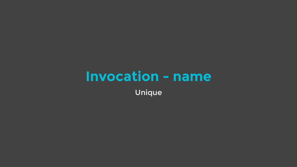 Invocation - name Unique