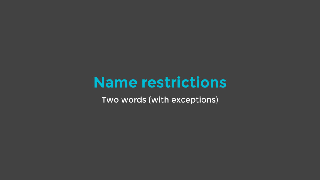 Name restrictions Two words (with exceptions)