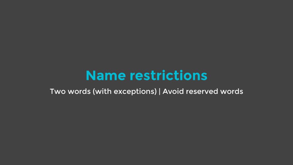 Name restrictions Two words (with exceptions) |...