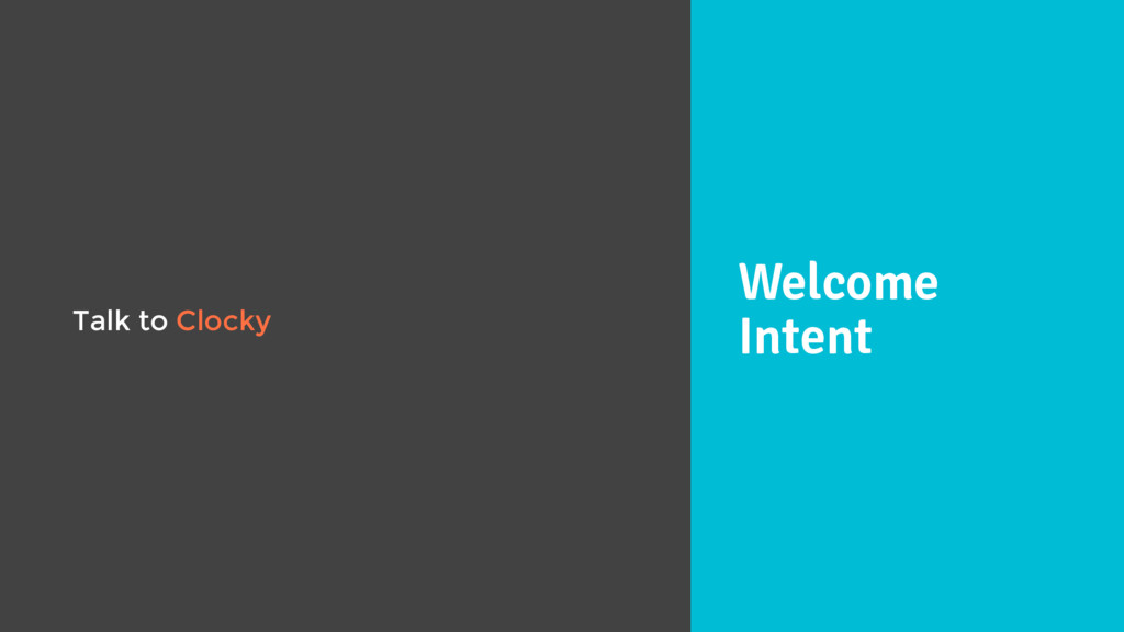 Welcome Intent Talk to Clocky
