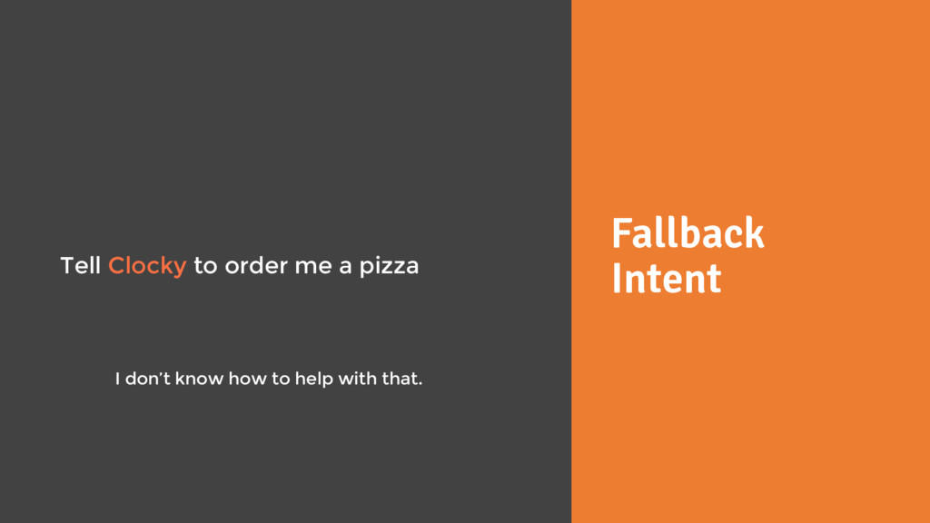 Fallback Intent Tell Clocky to order me a pizza...