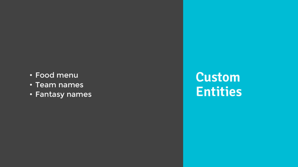 Custom Entities • Food menu • Team names • Fant...