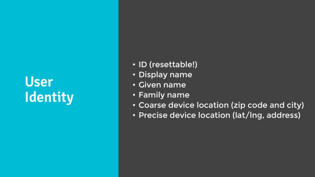 User Identity • ID (resettable!) • Display name...