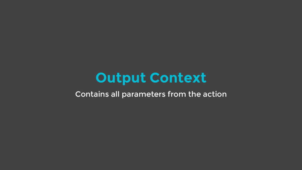 Output Context Contains all parameters from the...