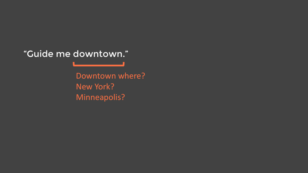 """Guide me downtown."" Downtown where? New York? ..."